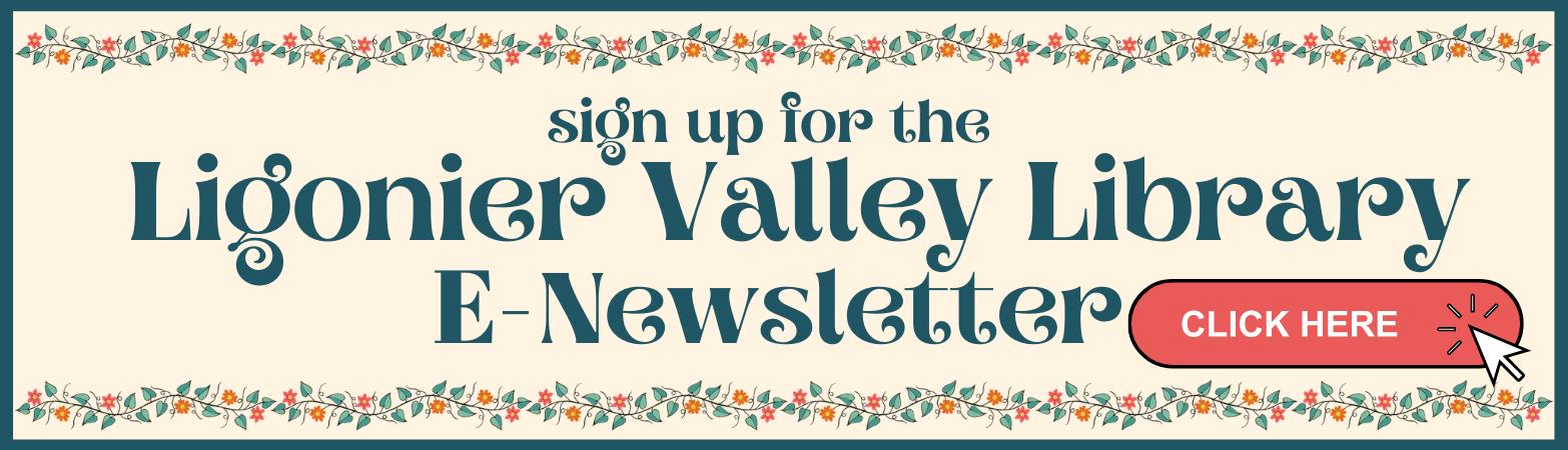 Sign up for the Ligonier Valley Library E-Newsletter